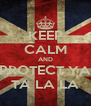 KEEP CALM AND PROTECT YA TA LA LA - Personalised Poster A4 size