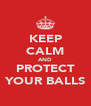 KEEP CALM AND PROTECT YOUR BALLS - Personalised Poster A4 size