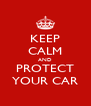 KEEP CALM AND PROTECT YOUR CAR - Personalised Poster A4 size