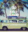 KEEP CALM AND Protect Your Environnement - Personalised Poster A4 size