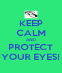 KEEP CALM AND PROTECT YOUR EYES! - Personalised Poster A4 size