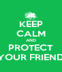 KEEP CALM AND PROTECT YOUR FRIEND - Personalised Poster A4 size