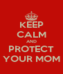KEEP CALM AND PROTECT YOUR MOM - Personalised Poster A4 size