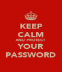 KEEP CALM AND PROTECT YOUR PASSWORD - Personalised Poster A4 size