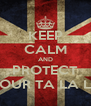 KEEP CALM AND PROTECT YOUR TA LA LA - Personalised Poster A4 size