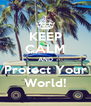 KEEP CALM AND Protect Your World! - Personalised Poster A4 size