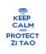 KEEP  CALM AND PROTECT ZI TAO - Personalised Poster A4 size
