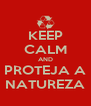 KEEP CALM AND PROTEJA A NATUREZA - Personalised Poster A4 size