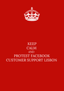 KEEP CALM AND PROTEST FACEBOOK CUSTOMER SUPPORT LISBON - Personalised Poster A4 size