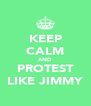 KEEP CALM AND PROTEST LIKE JIMMY - Personalised Poster A4 size