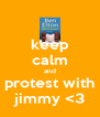 keep calm and protest with jimmy <3 - Personalised Poster A4 size