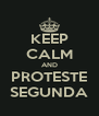 KEEP CALM AND PROTESTE SEGUNDA - Personalised Poster A4 size
