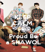 KEEP CALM and   Proud Be  a SHAWOL - Personalised Poster A4 size