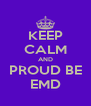 KEEP CALM AND PROUD BE EMD - Personalised Poster A4 size