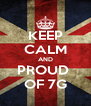 KEEP CALM AND PROUD  OF 7G - Personalised Poster A4 size