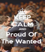 KEEP CALM AND Proud Of  The Wanted  - Personalised Poster A4 size