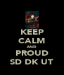 KEEP CALM AND PROUD SD DK UT - Personalised Poster A4 size