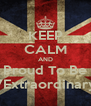 KEEP CALM AND Proud To Be 7Extraordinary - Personalised Poster A4 size