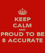 KEEP CALM AND PROUD TO BE 8 ACCURATE - Personalised Poster A4 size