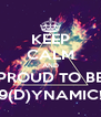KEEP CALM AND PROUD TO BE 9(D)YNAMIC! - Personalised Poster A4 size