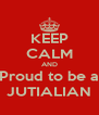 KEEP CALM AND Proud to be a JUTIALIAN - Personalised Poster A4 size