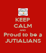 KEEP CALM AND Proud to be a JUTIALIANS - Personalised Poster A4 size