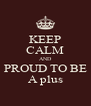 KEEP CALM AND PROUD TO BE A plus - Personalised Poster A4 size