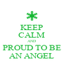KEEP CALM AND PROUD TO BE AN ANGEL - Personalised Poster A4 size