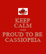 KEEP CALM AND PROUD TO BE CASSIOPEIA - Personalised Poster A4 size