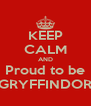 KEEP CALM AND Proud to be GRYFFINDOR - Personalised Poster A4 size