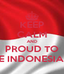 KEEP CALM AND PROUD TO BE INDONESIAN - Personalised Poster A4 size