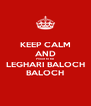 KEEP CALM AND Proud to be  LEGHARI BALOCH BALOCH - Personalised Poster A4 size