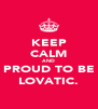 KEEP CALM AND PROUD TO BE LOVATIC. - Personalised Poster A4 size