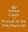 Keep Calm And Proud to be Mechancial - Personalised Poster A4 size