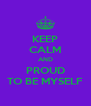 KEEP CALM AND PROUD TO BE MYSELF - Personalised Poster A4 size