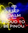 KEEP CALM AND PROUD TO  BE PINOU - Personalised Poster A4 size