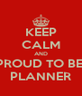 KEEP CALM AND PROUD TO BE  PLANNER - Personalised Poster A4 size