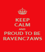 KEEP CALM AND PROUD TO BE RAVENC7AWS - Personalised Poster A4 size