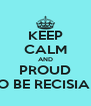 KEEP CALM AND PROUD TO BE RECISIAN - Personalised Poster A4 size
