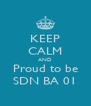 KEEP CALM AND Proud to be SDN BA 01 - Personalised Poster A4 size