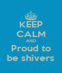 KEEP CALM AND Proud to be shivers - Personalised Poster A4 size
