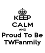 KEEP CALM AND Proud To Be TWFanmily - Personalised Poster A4 size