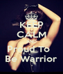 KEEP CALM AND Proud To   Be Warrior - Personalised Poster A4 size