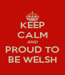 KEEP CALM AND PROUD TO BE WELSH - Personalised Poster A4 size