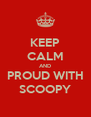 KEEP CALM AND PROUD WITH SCOOPY - Personalised Poster A4 size