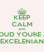 KEEP CALM AND PROUD YOURE AN EXCELENIAN - Personalised Poster A4 size
