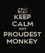 KEEP CALM AND PROUDEST MONKEY - Personalised Poster A4 size