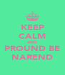 KEEP CALM AND PROUND BE NAREND - Personalised Poster A4 size