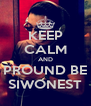 KEEP CALM AND PROUND BE SIWONEST - Personalised Poster A4 size