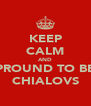 KEEP CALM AND PROUND TO BE CHIALOVS - Personalised Poster A4 size